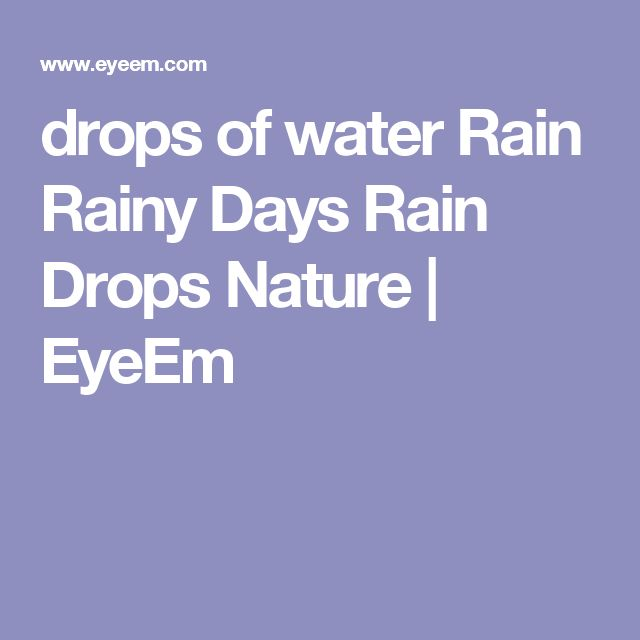 drops of water Rain Rainy Days Rain Drops Nature | EyeEm