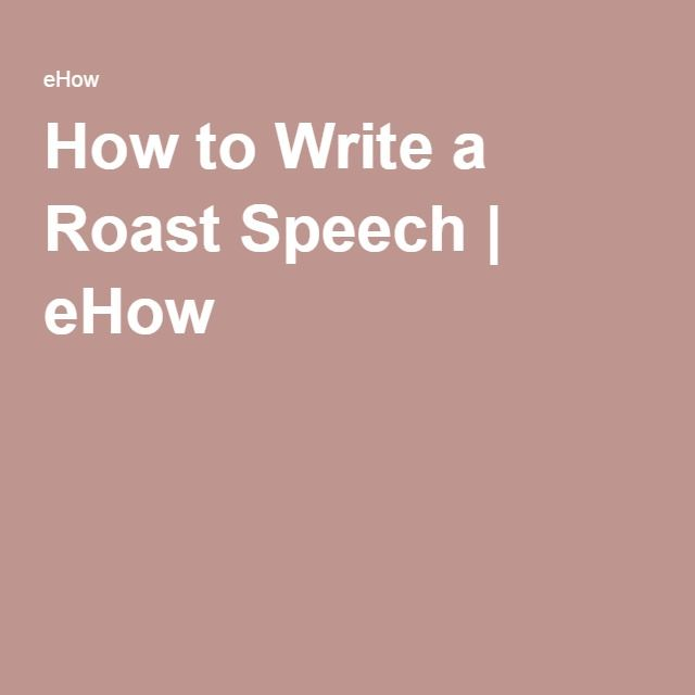 How to Write a Roast Speech | eHow