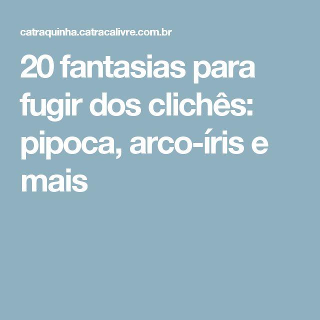 20 fantasias para fugir dos clichês: pipoca, arco-íris e mais