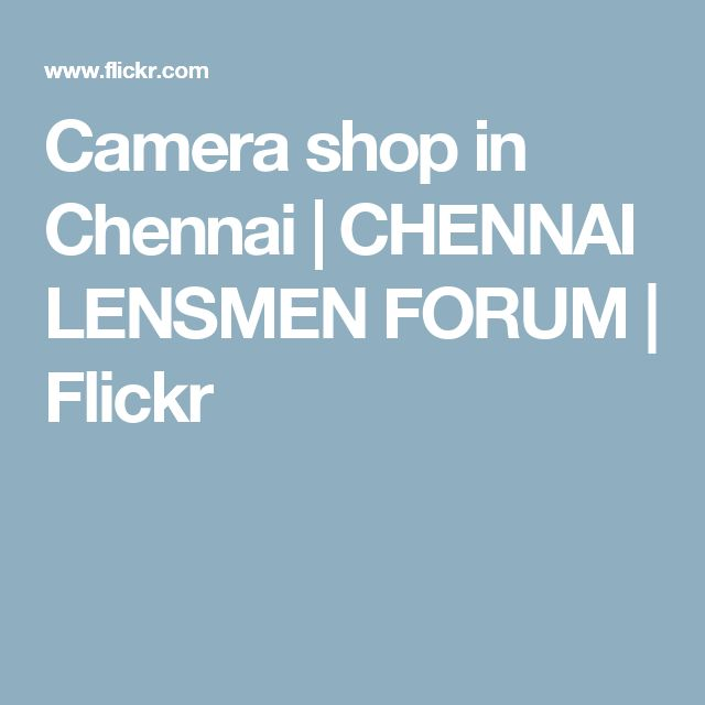 Camera shop in Chennai | CHENNAI LENSMEN FORUM | Flickr