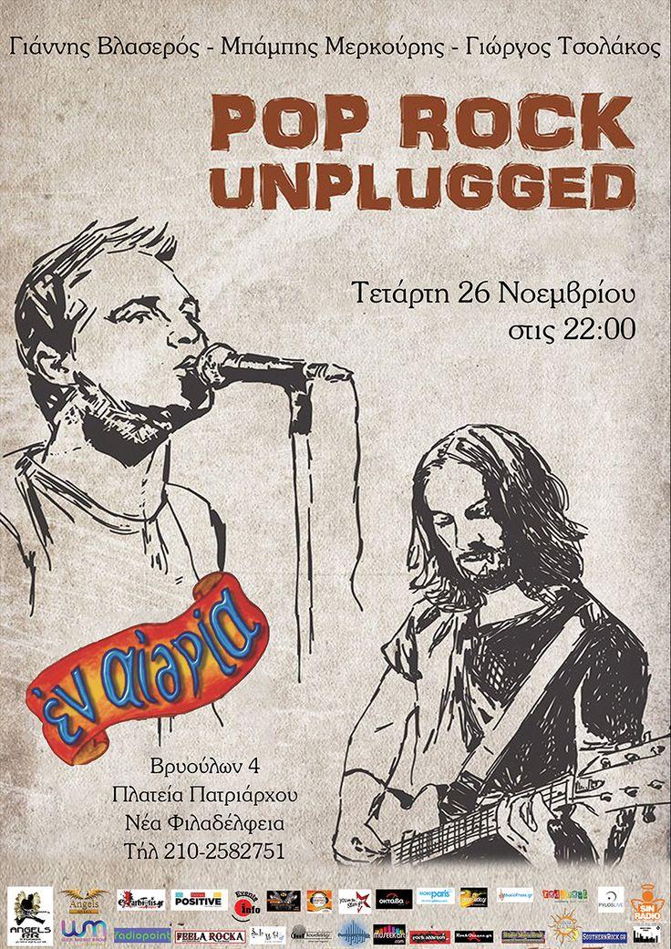 Γιάννης Βλασερός / Μπάμπης Μερκούρης /Γιώργος  Τσολάκος - POP ROCK UNPLUGGED   Την Τετάρτη 26 Νοεμβρίου σας περιμένουμε  στο  Εν Αιθρία , για άλλη μία live εμφάνιση της παρέας μας με ένα δυνατό ακουστικό πρόγραμμα, γεμάτο αγαπημένα τραγούδια.       Τετάρτη 26 Νοεμβρίου στις 22:00 ΕΝ ΑΙΘΡΙΑ Βρυούλων 4 - Πλατεία Πατριάρχου Νέα Φιλαδέλφεια
