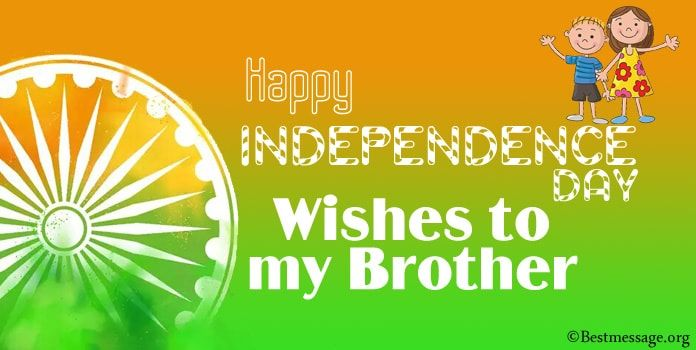 Happy India Independence Day Wishes Messages To My Brother Independence Day Wishes Independence Day Quotes Happy Independence Day Wishes