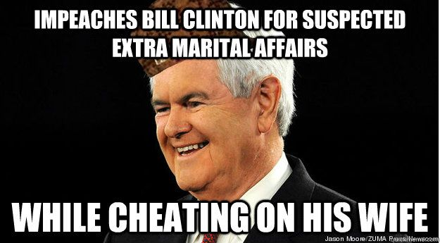 Scumbag Newt Gingrich - cheated on his wife while she was battling cancer! Now being considered for VP on a ticket with another serial adulterer...family values? Good Christian? Not so much.