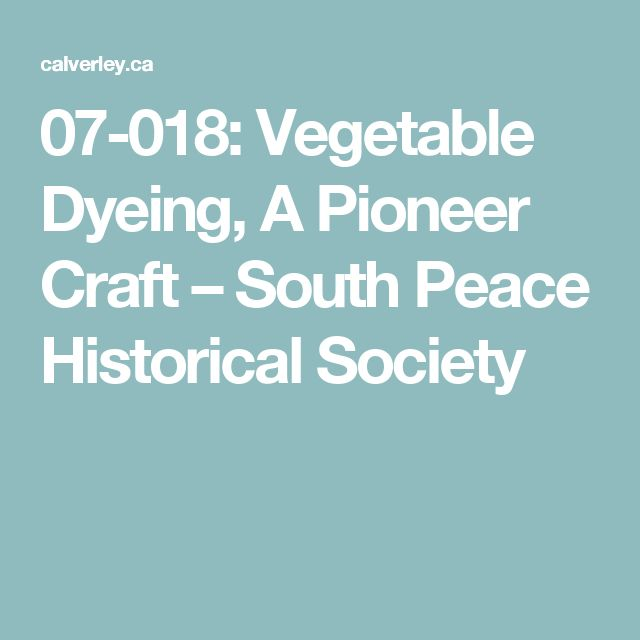 07-018: Vegetable Dyeing, A Pioneer Craft  –  South Peace Historical Society