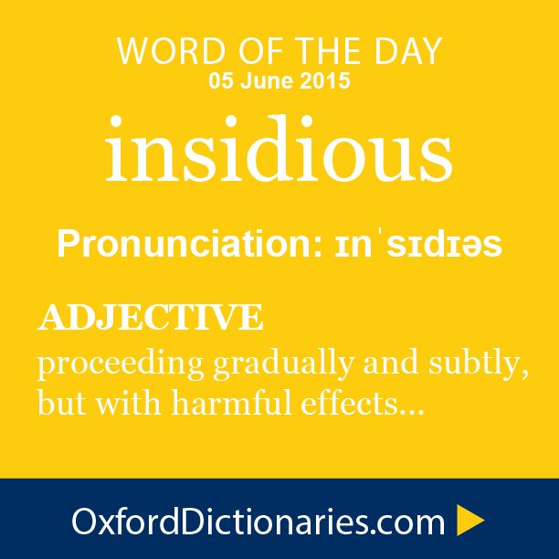 insidious (adjective): Proceeding in a gradual, subtle way, but with very harmful effects. Word of the Day for 5 June 2015. #WOTD #WordoftheDay #insidious