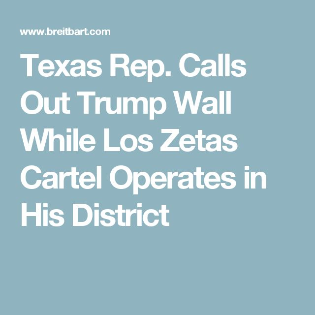 Texas Rep. Calls Out Trump Wall While Los Zetas Cartel Operates in His District