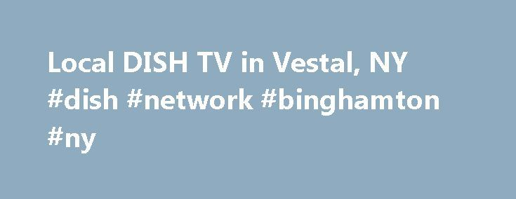Local DISH TV in Vestal, NY #dish #network #binghamton #ny http://south-carolina.nef2.com/local-dish-tv-in-vestal-ny-dish-network-binghamton-ny/  # DISH Network Deals for Vestal, NY. Showing locals for 13850. Check your specific zipcode here. Channels you receive from DISH may vary. Take a look at the programming and channel packages in Vestal, New York. DISH Latino's satellite TV service is a 100% digital picture. Choose dishLATINO not Directv, to save as much as 20% on TV service. It's…