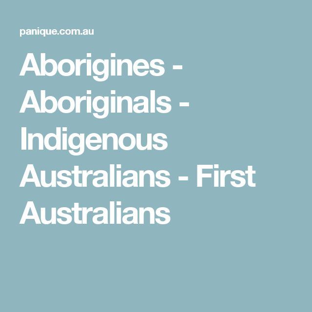 Aborigines - Aboriginals - Indigenous Australians - First Australians