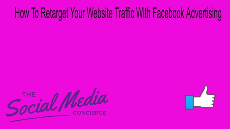How To Retarget Traffic From Your Website With Facebook Advertising. Fac...