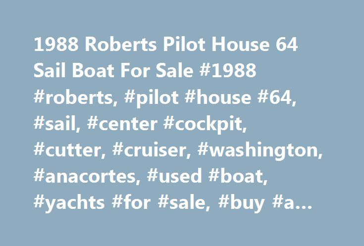 1988 Roberts Pilot House 64 Sail Boat For Sale #1988 #roberts, #pilot #house #64, #sail, #center #cockpit, #cutter, #cruiser, #washington, #anacortes, #used #boat, #yachts #for #sale, #buy #a #boat, #boats #for #sale http://illinois.remmont.com/1988-roberts-pilot-house-64-sail-boat-for-sale-1988-roberts-pilot-house-64-sail-center-cockpit-cutter-cruiser-washington-anacortes-used-boat-yachts-for-sale-buy-a-boat/  # 1988 Roberts Pilot House 64 Located In: Anacortes, WA Hull Material: Steel YW#…