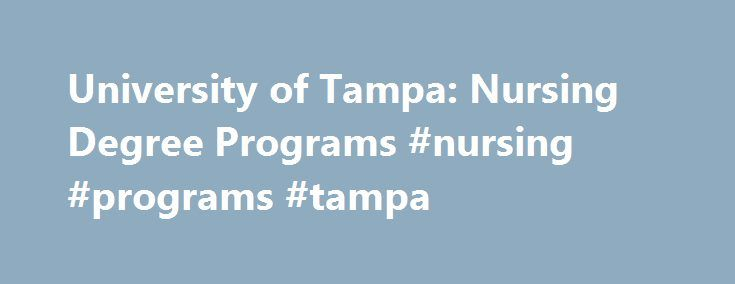 University of Tampa: Nursing Degree Programs #nursing #programs #tampa http://indianapolis.remmont.com/university-of-tampa-nursing-degree-programs-nursing-programs-tampa/  # Degree Nursing University of Tampa Department of Nursing University of Tampa is a institution with a campus in Tampa, Florida. The institution is approved to offer nursing programs by the Florida Board of Nursing. Nursing Degree Programs at University of Tampa Registered Nurse to Bachelor of Science in Nursing (RN to…