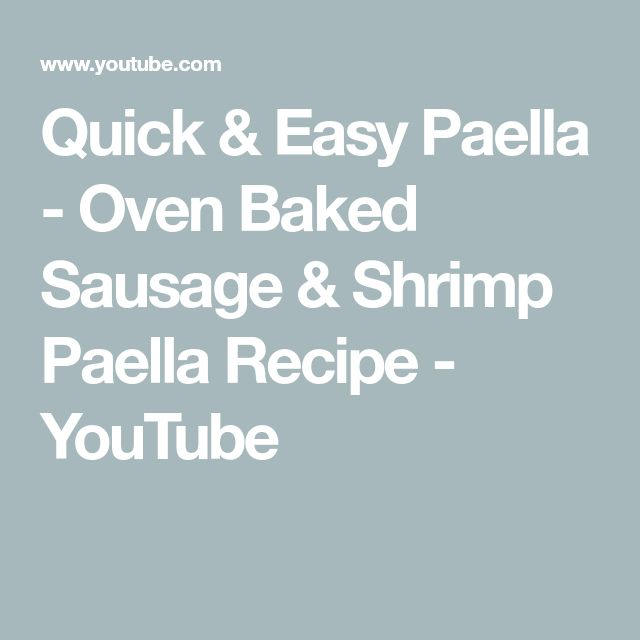 Quick & Easy Paella - Oven Baked Sausage & Shrimp Paella Recipe - YouTube