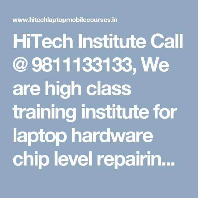 HiTech Institute Call @ 9811133133, We are high class training institute for laptop hardware chip level repairing course in Laxmi Nagar, Delhi, Patna, India