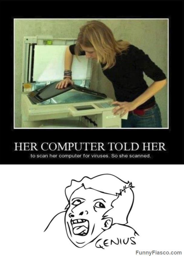 Her computer told her to scan it for viruses Fails computer fail funny fail pics lol humor picture office humor