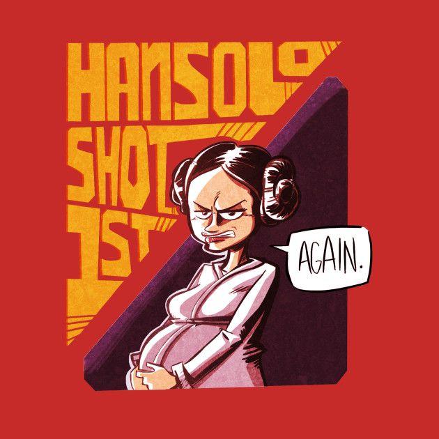 Awesome 'Han+Solo+shot+first+again' design on TeePublic! - Funny Shirt (SciFi Tshirts)