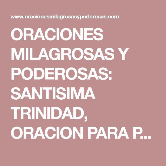 ORACIONES MILAGROSAS Y PODEROSAS: SANTISIMA TRINIDAD, ORACION PARA PEDIR RIQUEZA, BIENES MATERIALES