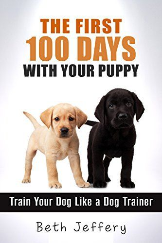 The First 100 Days With Your Puppy: Train Your Dog Like a Dog Trainer - http://www.thepuppy.org/the-first-100-days-with-your-puppy-train-your-dog-like-a-dog-trainer/