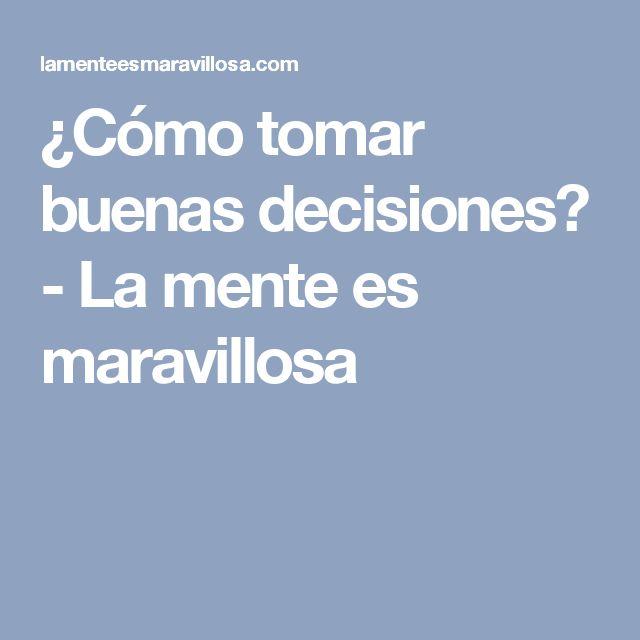 ¿Cómo tomar buenas decisiones? - La mente es maravillosa