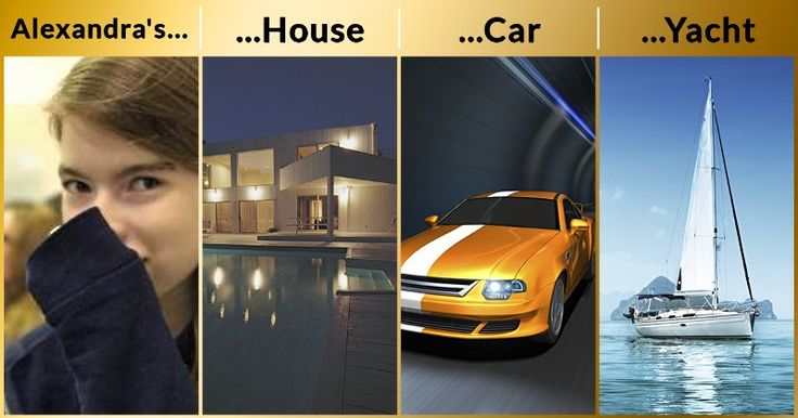 Take A Look At Your Future House, Car & Yacht!Alexandra, you've always wanted a nice house, a fast car and a big yacht, right? Well it will soon be so! You can finally revel in luxury. You will never have to worry about money again! And from now on, you can do what you want.