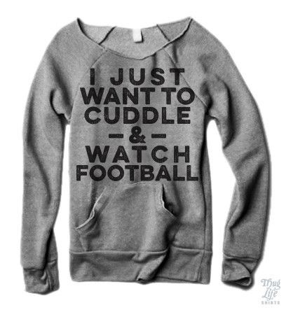 i just want to cuddle and watch football!