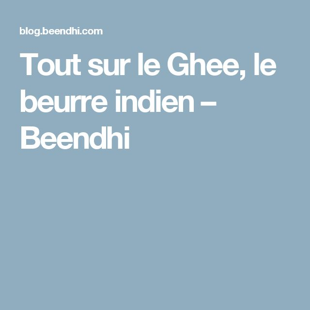 Tout sur le Ghee, le beurre indien – Beendhi