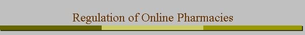 Issues in the regulation of online pharmacies excerpted from: Sara E. Zeman, Regulation of Online Pharmacies: a Case for Cooperative Federalism, 10 Annals of Health Law 105 (2001)