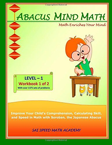 Abacus Mind Math Level 1 Workbook 1: (of 2) Excel at Mind Math with Soroban, a Japanese Abacus by SAI Speed Math Academy.