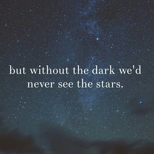but without the dark we'd never see the stars #quote #stars