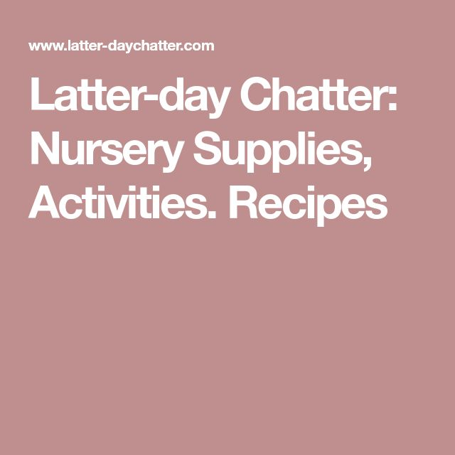 Latter-day Chatter: Nursery Supplies, Activities. Recipes