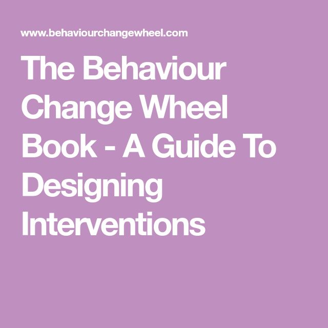 The Behaviour Change Wheel Book - A Guide To Designing Interventions