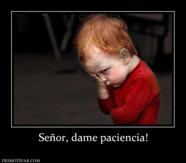 Señor, dame paciencia!