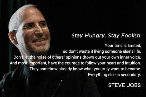 Stay Hungry, Stay Foolish .
