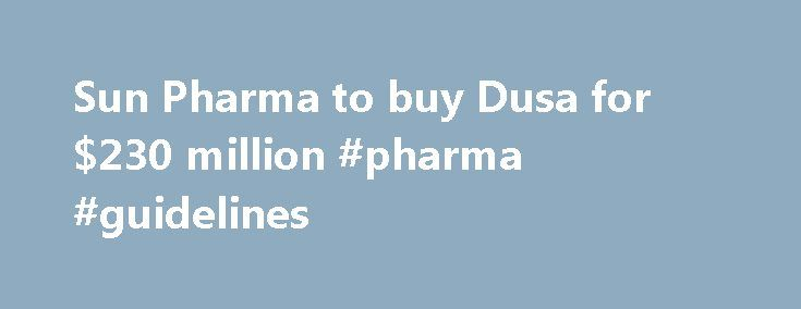 Sun Pharma to buy Dusa for $230 million #pharma #guidelines http://pharmacy.nef2.com/sun-pharma-to-buy-dusa-for-230-million-pharma-guidelines/  #dusa pharma # Sun Pharma to buy Dusa for $230 million Updated: Thu, Nov 08 2012. 11 43 PM IST Mumbai: Sun Pharmaceuticals Industries Ltd. India s most valuable drug maker, has agreed to buy US-based skincare speciality company DUSA Pharmaceuticals Inc. for $230 million ( Rs. 1,251 crore). Under the terms of the agreement, a subsidiary of Sun Pharma…