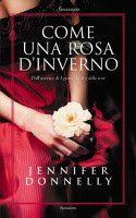 Sognando tra le Righe: COME UNA ROSA D ' INVERNO Jennifer Donnelly Recens...
