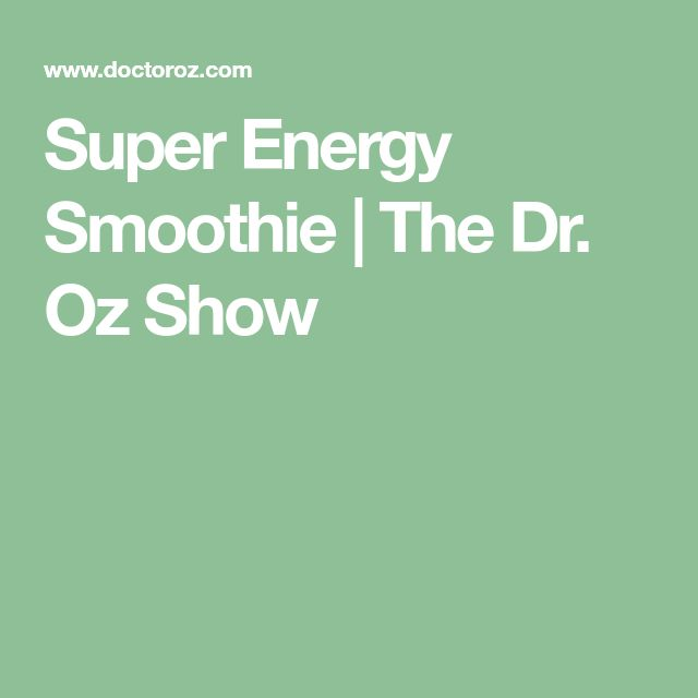 Super Energy Smoothie | The Dr. Oz Show