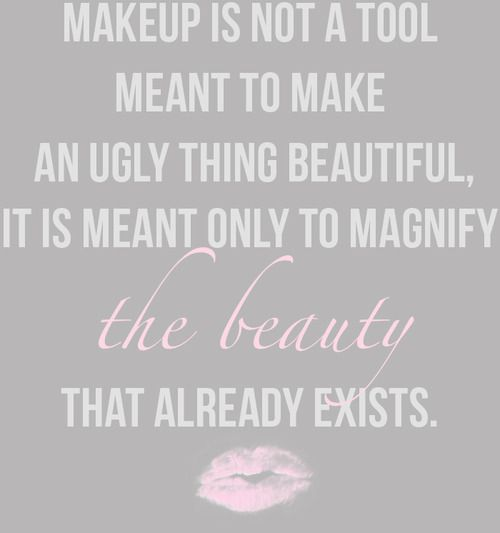 best 25 quotes about makeup ideas on pinterest best motto in life positive thoughts in. Black Bedroom Furniture Sets. Home Design Ideas