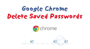 How To: Google Chrome Removed Stored Saved Passwords in Browser