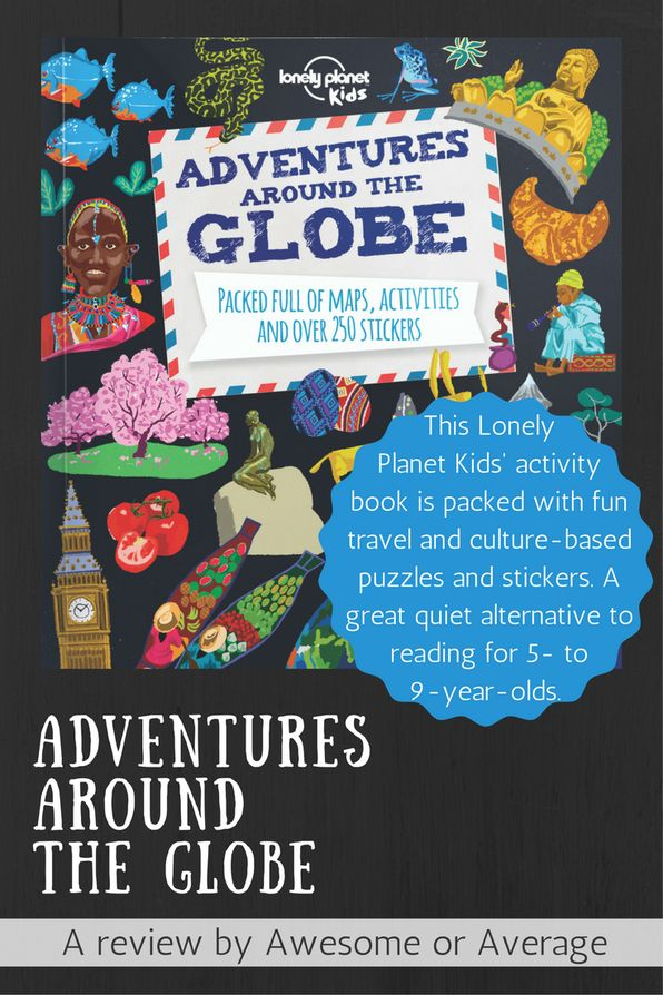 Adventures Around the Globe is an engaging activity book full of puzzles, facts and stickers (stickers!). Great for 5- to 9-year olds. Buy from Amazon: http://amzn.to/2eA9noH (affiliate link)