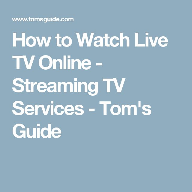 How To Watch Live Tv Online Streaming Tv Services Tom S Guide Watch Live Tv Online Tv Live Online Live Tv