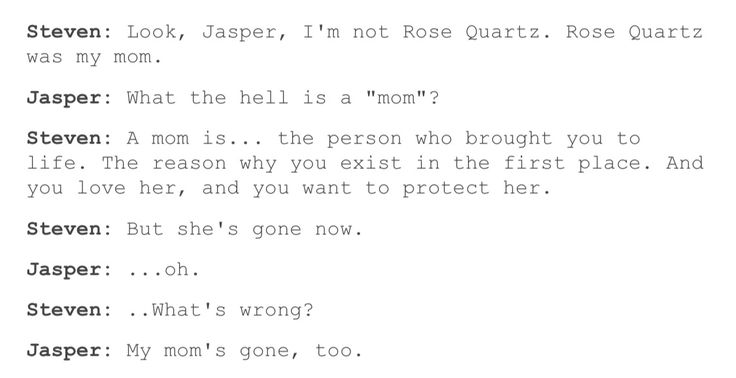 NOOOOO NOPE NOPE NOPE cuz the next line would be jasper: because your mom KILLED MY MOM *hits Steven and knocks him out*