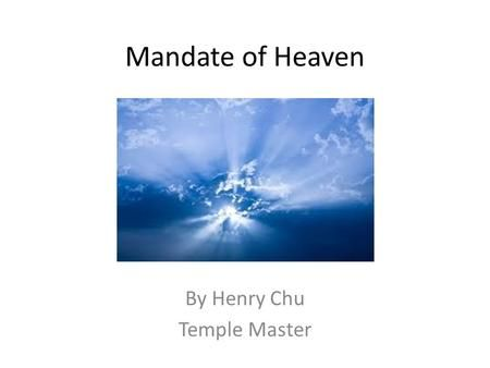 """Mandate of Heaven By Henry Chu Temple Master. Introduction The concept of """"Mandate of Heaven"""" is the core concept behind the manifestation of Tao Everything."""
