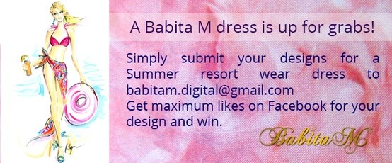 Design a Summer resort wear dress and win a Babita M dress.  1. Submit your entries to babitam.digital@gmail.com 2. Entries to be submitted by 1st June 2013. 3. The best 20 designs will be assembled into an album on Facebook. 4. The sketch with the maximum likes will be declared the winner. 5. For the likes to be counted, the Babita Malkani page (facebook.com/Babita.M) must also be liked. 6. The #contest ends on 11th June 2013.