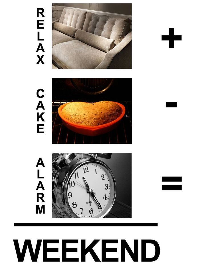 Equazione: Relax  torta in forno  sveglia = WEEKEND!  Equation: Relax  cake in the oven  alarm = WEEKEND!