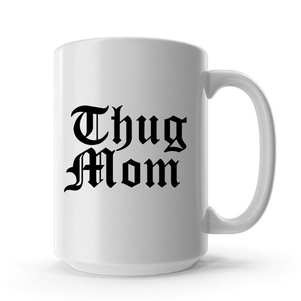 Thug Mom Funny Ceramic Coffee Mug, Dishwasher & Microwave Safe