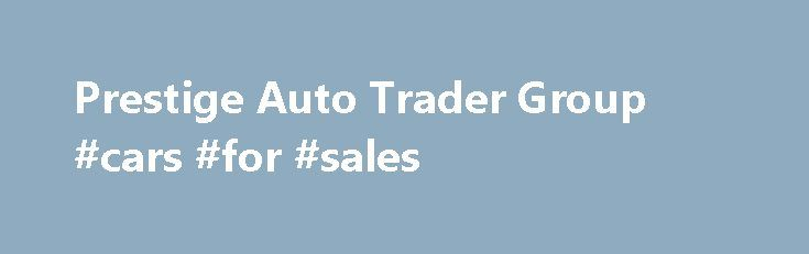 Prestige Auto Trader Group #cars #for #sales http://autos.nef2.com/prestige-auto-trader-group-cars-for-sales/  #prestige auto traders # 2006 Nissan Quest 2005 Audi TT THE CARS IS IN EXELLENT CONDITIONS. EVERYTHING IS PERFECT. COLD AC. GOOD TIRES. RUNS GOOD. IF… more details 2012 Nissan Versa 2008 Nissan Altima the car is rebuild but run and drive like new, everything works perfect, ac cold, body is perfect,… more details 2004 Ford Mustang 2007 Volkswagen Jetta 2009 Toyota Yaris 2007…