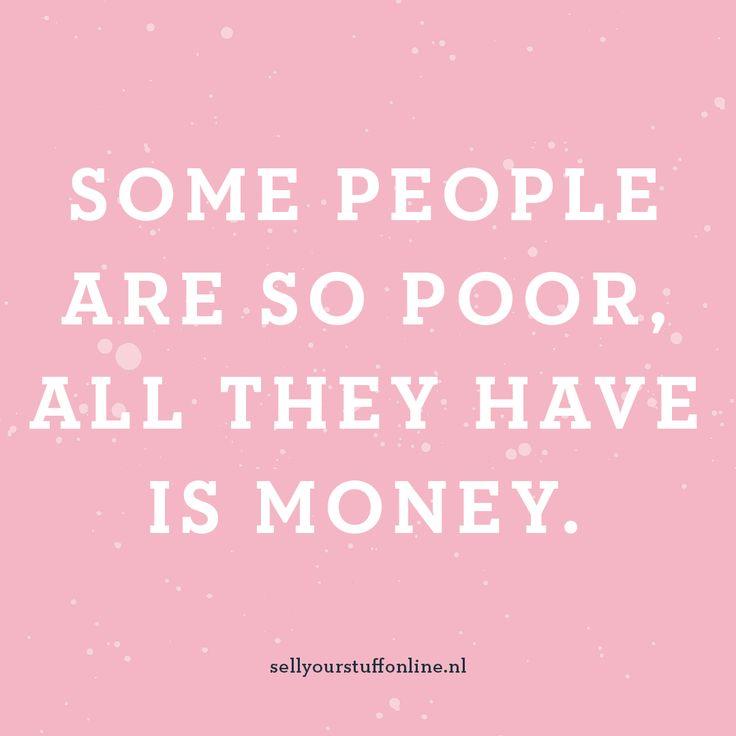 """""""Some people are so poor, alle they have is money"""" - Sell your stuff online is er voor de online ondernemer die van zijn of haar onderneming een succes wil maken! Volg ons op Instagram voor meer inspiratie :-) #quote #inspiration #ondernemen #webshop #onlineondernemen #inspiratie #business"""