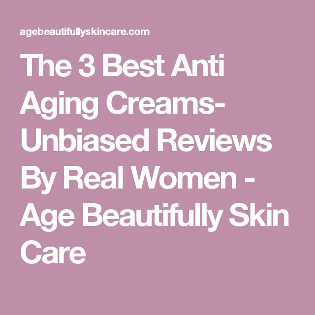 The 3 Best Anti Aging Creams- Unbiased Reviews By Real Women - Age Beautifully Skin Care