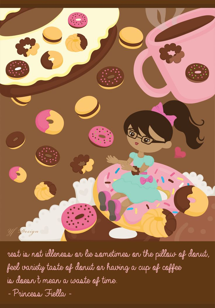 rest is not idleness or lie sometimes on the pillow of donut, feel variety taste of donut or having a cup of coffee is doesn't mean a waste of time. -Princess Fiella-  illustration & layout design: YF Design  ALL WORKS HAVE BEEN COPYRIGHT