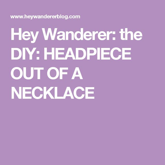 Hey Wanderer: the DIY: HEADPIECE OUT OF A NECKLACE