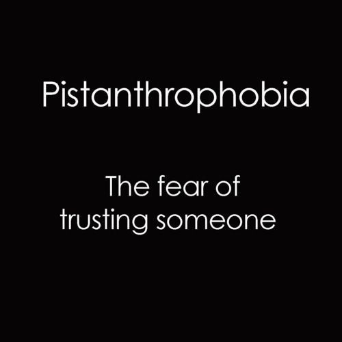Pistanthrophobia, the fear of trusting someone. The sea is full of men but my heart won't trust  again!!!